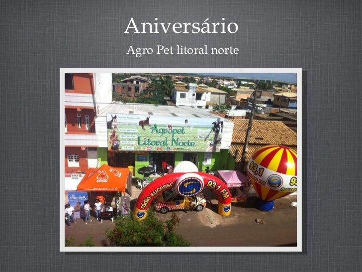 Aniversário <ul><li>Agro Pet litoral norte </li></ul>