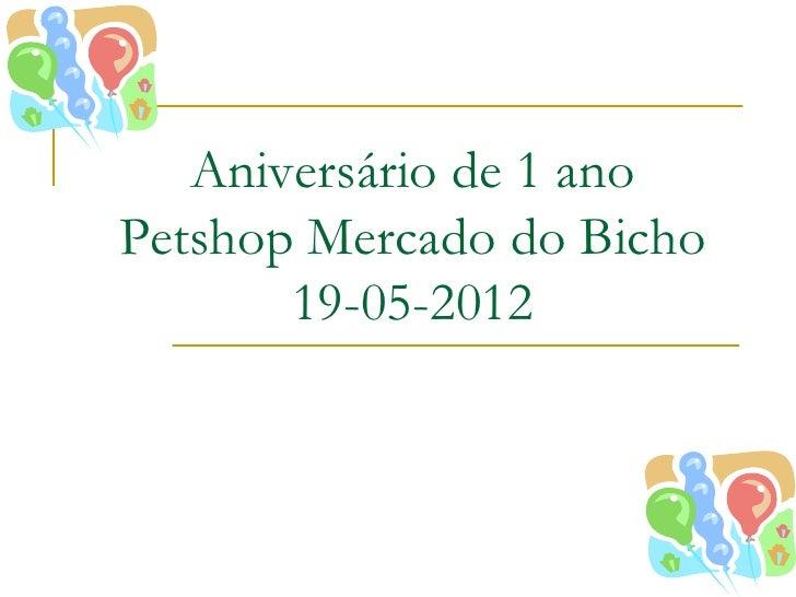 Aniversário de 1 anoPetshop Mercado do Bicho       19-05-2012