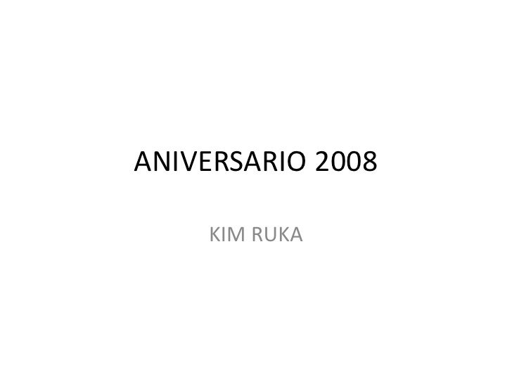 ANIVERSARIO 2008<br />KIM RUKA<br />