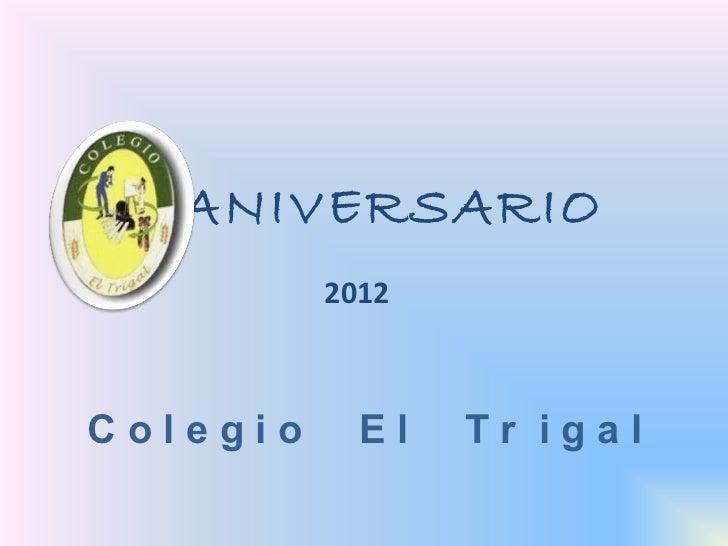 ANIVERSARIO          2012Colegio     El   Tr igal