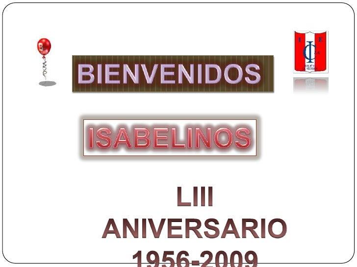 BIENVENIDOS <br />ISABELINOS<br />LIII  ANIVERSARIO<br />1956-2009<br />