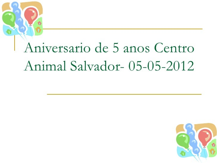 Aniversario de 5 anos CentroAnimal Salvador- 05-05-2012