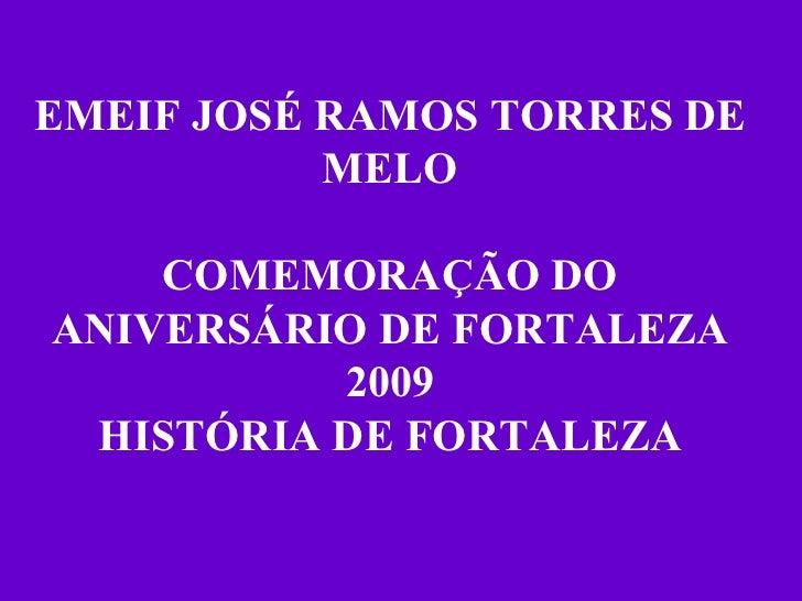 EMEIF JOSÉ RAMOS TORRES DE MELO COMEMORAÇÃO DO ANIVERSÁRIO DE FORTALEZA 2009 HISTÓRIA DE FORTALEZA