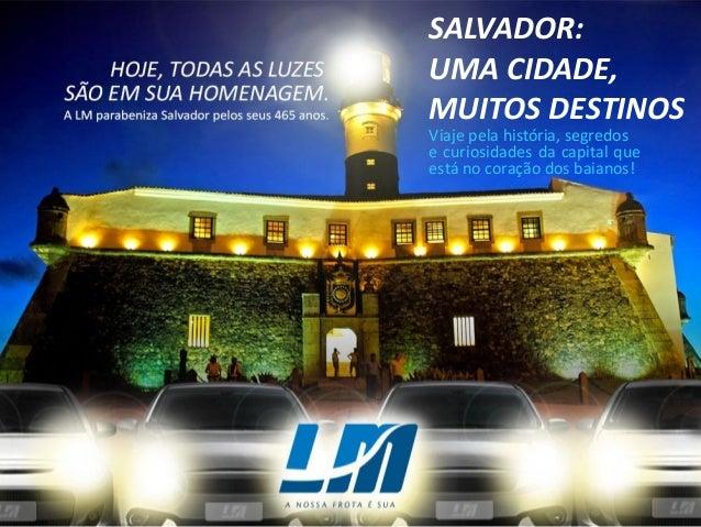 SALVADOR: UMA CIDADE, MUITOS DESTINOS Viaje pela história, segredos e curiosidades da capital que está no coração dos baia...
