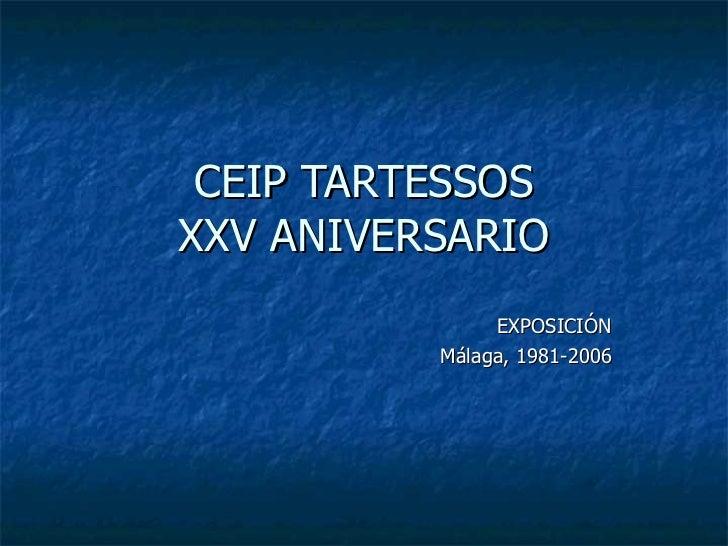 CEIP TARTESSOS XXV ANIVERSARIO EXPOSICIÓN Málaga, 1981-2006