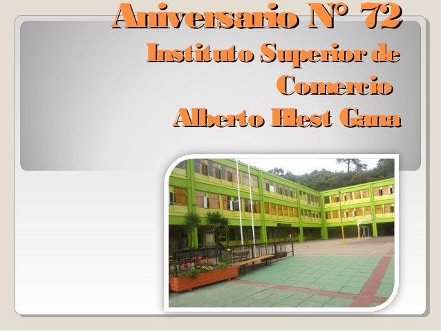 Aniversario N° 72Aniversario N° 72 Instituto SuperiordeInstituto Superiorde ComercioComercio Alberto Blest GanaAlberto Ble...