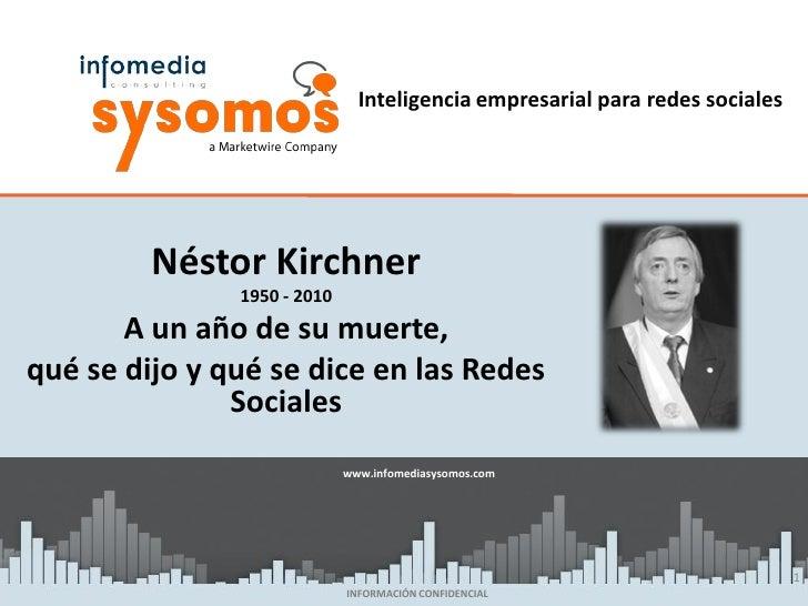 Inteligencia empresarial para redes sociales         Néstor Kirchner               1950 - 2010       A un año de su muerte...