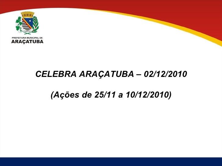 CELEBRA ARAÇATUBA – 02/12/2010 (Ações de 25/11 a 10/12/2010)