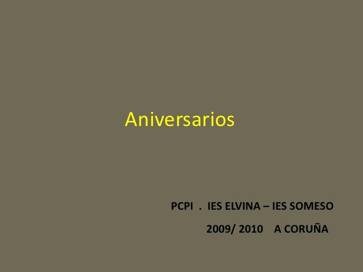 Aniversarios<br />PCPI  .  IES ELVINA – IES SOMESO<br />           2009/ 2010    A CORUÑA<br />