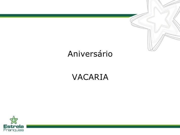 <ul><li>Aniversário </li></ul><ul><li>VACARIA </li></ul>