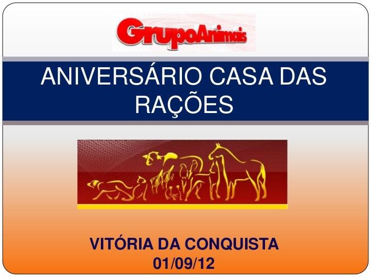 ANIVERSÁRIO CASA DAS      RAÇÕES   VITÓRIA DA CONQUISTA          01/09/12