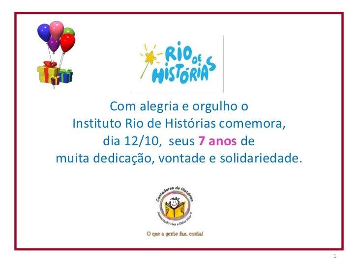 Com alegria e orgulho o  Instituto Rio de Histórias comemora,        dia 12/10, seus 7 anos demuita dedicação, vontade e s...