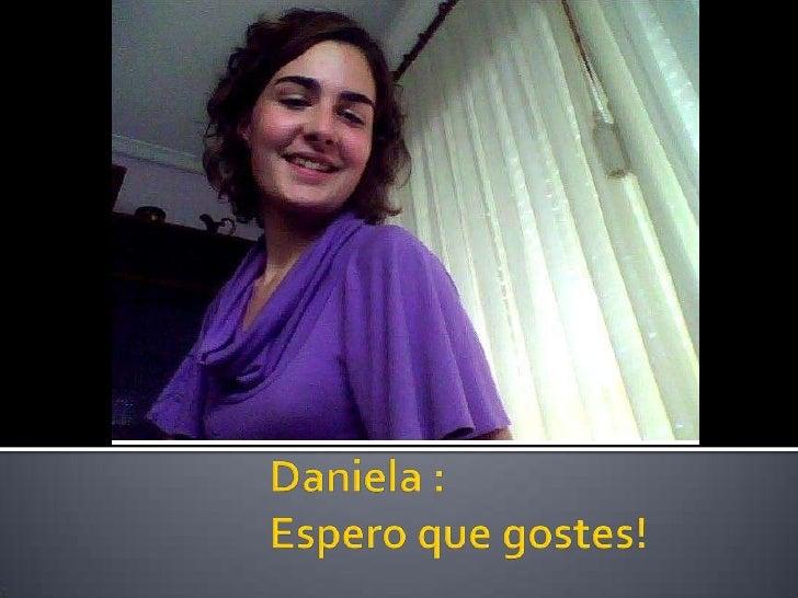 Daniela :Espero que gostes!<br />