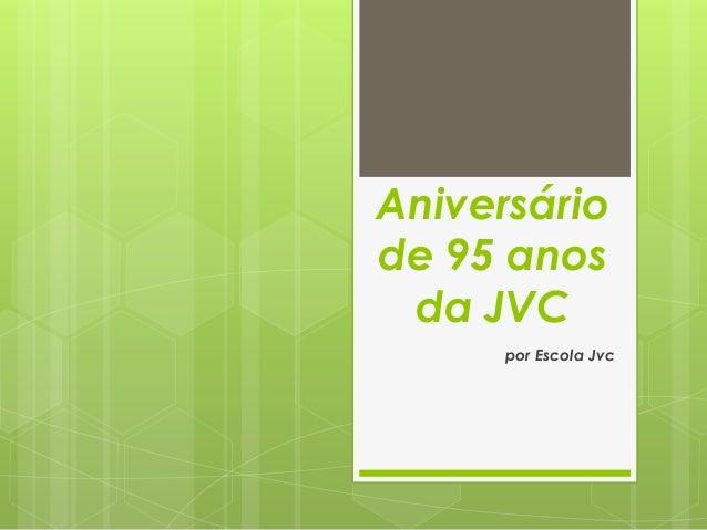 Aniversário de 95 anos da JVC por Escola Jvc