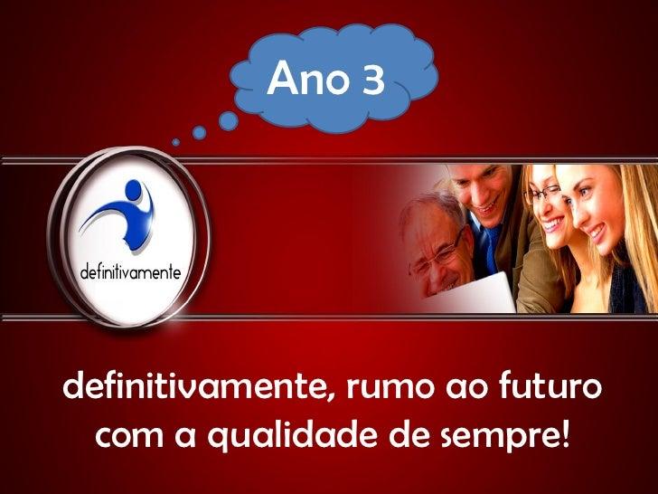 Ano 3definitivamente, rumo ao futuro  com a qualidade de sempre!