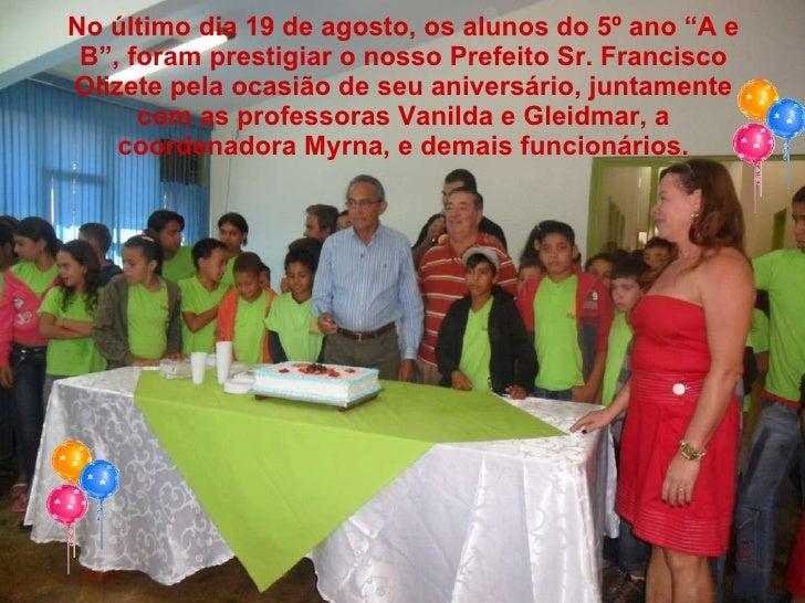 """No último dia 19 de agosto, os alunos do 5º ano """"A e B"""", foram prestigiar o nosso Prefeito Sr. Francisco Olizete pela ocas..."""