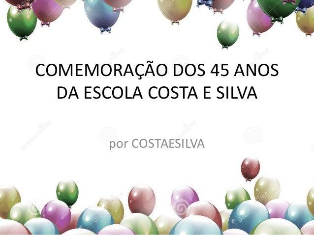 COMEMORAÇÃO DOS 45 ANOS DA ESCOLA COSTA E SILVA por COSTAESILVA