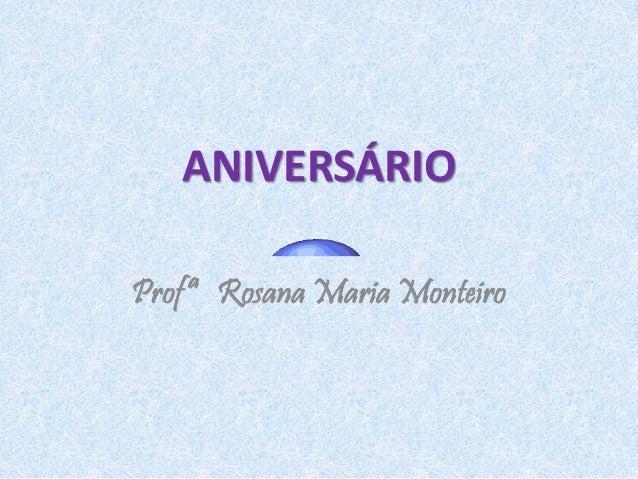 ANIVERSÁRIO  Profª Rosana Maria Monteiro