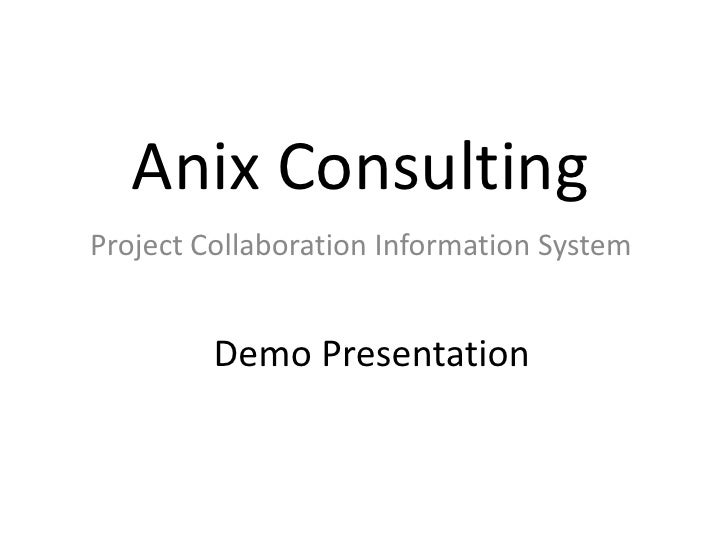 Anix Consulting <br />Project Collaboration Information System <br />Demo Presentation<br />