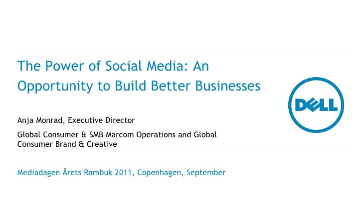 The Power of Social Media: AnOpportunity to Build Better BusinessesAnja Monrad, Executive DirectorGlobal Consumer & SMB Ma...