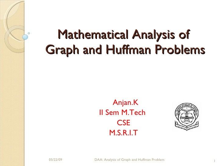 Mathematical Analysis of Graph and Huffman Problems                     Anjan.K              II Sem M.Tech                ...