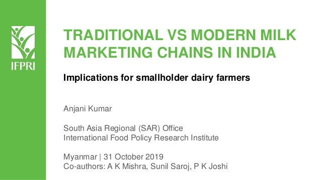 TRADITIONAL VS MODERN MILK MARKETING CHAINS IN INDIA Implications for smallholder dairy farmers Anjani Kumar South Asia Re...