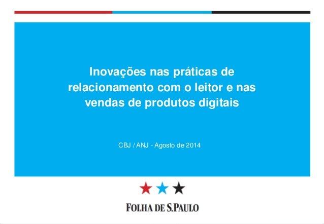 Diretoria de Circulação  Inovações nas práticas de relacionamento com o leitor e nas vendas de produtos digitais  CBJ / AN...