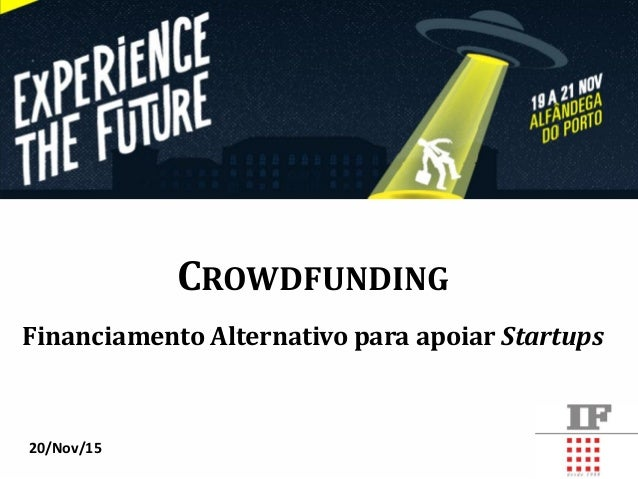CROWDFUNDING Financiamento Alternativo para apoiar Startups 20/Nov/15