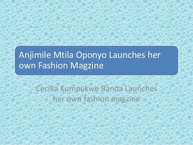 Anjimile Mtila Oponyo Launches her own Fashion Magzine Cecilia Kumpukwe Banda Launches her own fashion magzine
