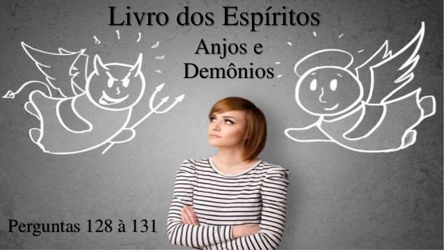 Livro dos Espíritos Anjos e Demônios Perguntas 128 à 131