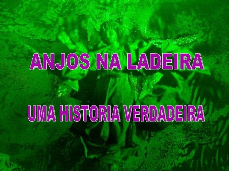 ANJOS NA LADEIRA UMA HISTORIA VERDADEIRA