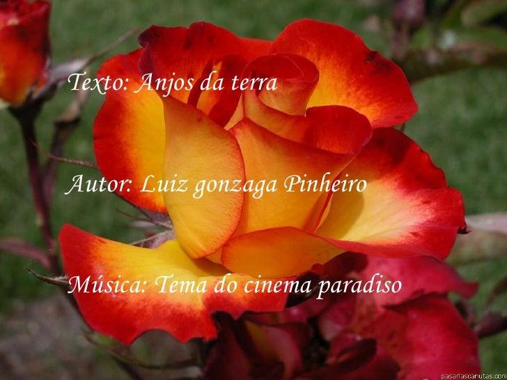 Texto: Anjos da terra Autor: Luiz gonzaga Pinheiro Música: Tema do cinema paradiso