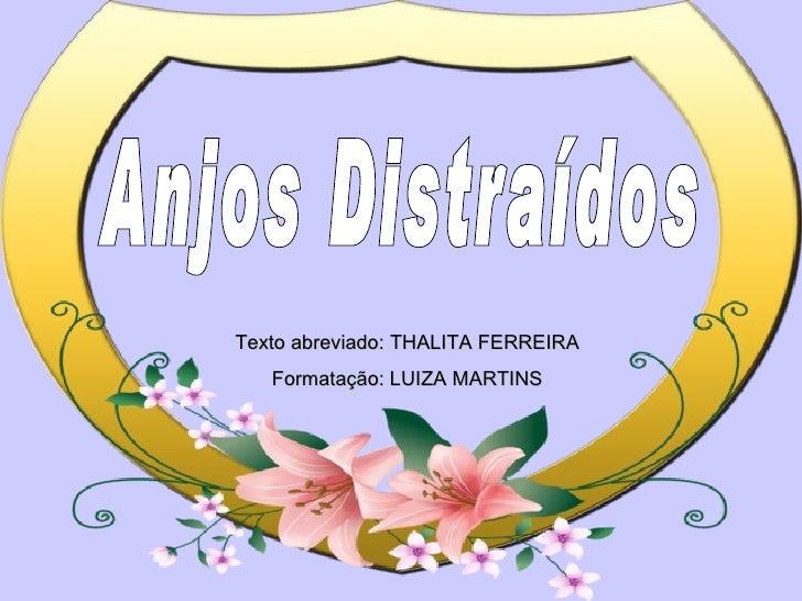 Anjos Distraídos Texto abreviado: THALITA FERREIRA Formatação: LUIZA MARTINS