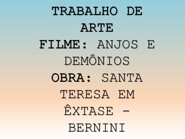 TRABALHO DE  ARTE  FILME: ANJOS E  DEMÔNIOS  OBRA: SANTA  TERESA EM  ÊXTASE -  BERNINI