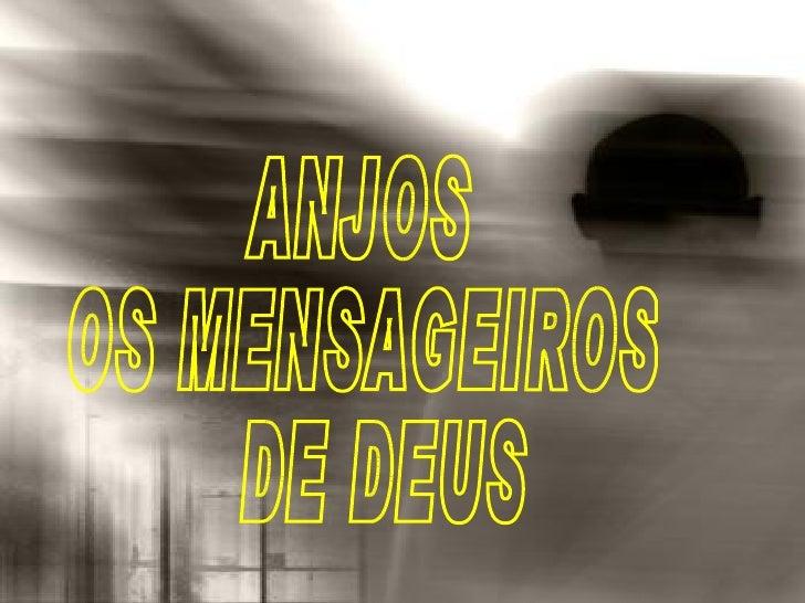 ANJOS OS MENSAGEIROS DE DEUS