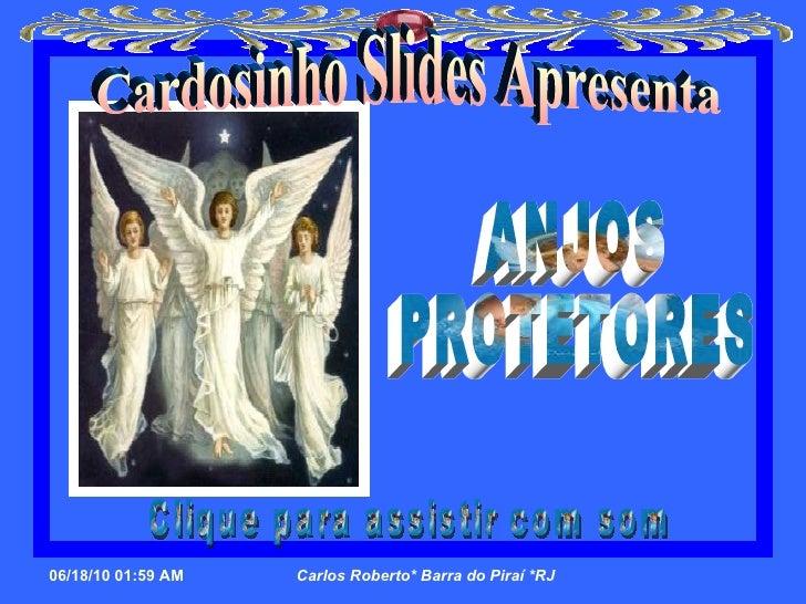 Cardosinho Slides Apresenta ANJOS  PROTETORES Clique para assistir com som