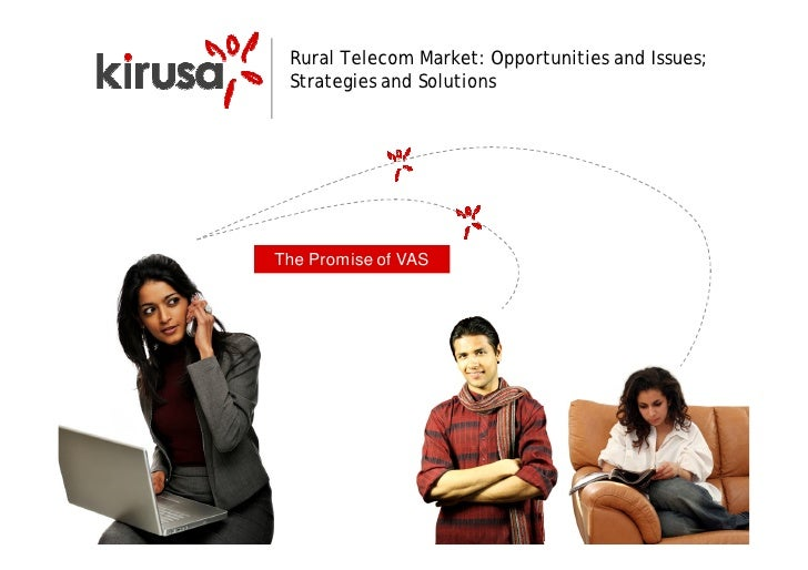 Rural Telecom Market: Opportunities and Issues;  Strategies and Solutions     The Promise of VAS