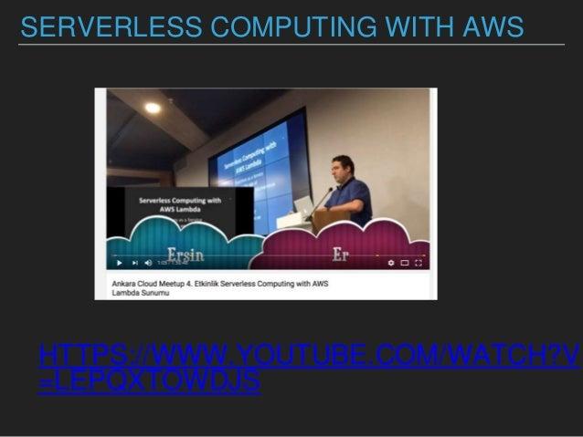 SERVERLESS COMPUTING WITH AWS HTTPS://WWW.YOUTUBE.COM/WATCH?V =LEPQXTOWDJS