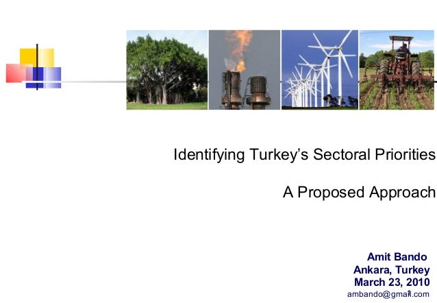 Identifying Turkey's Sectoral Priorities A Proposed Approach  Amit Bando Ankara, Turkey March 23, 2010 1 ambando@gmail.com