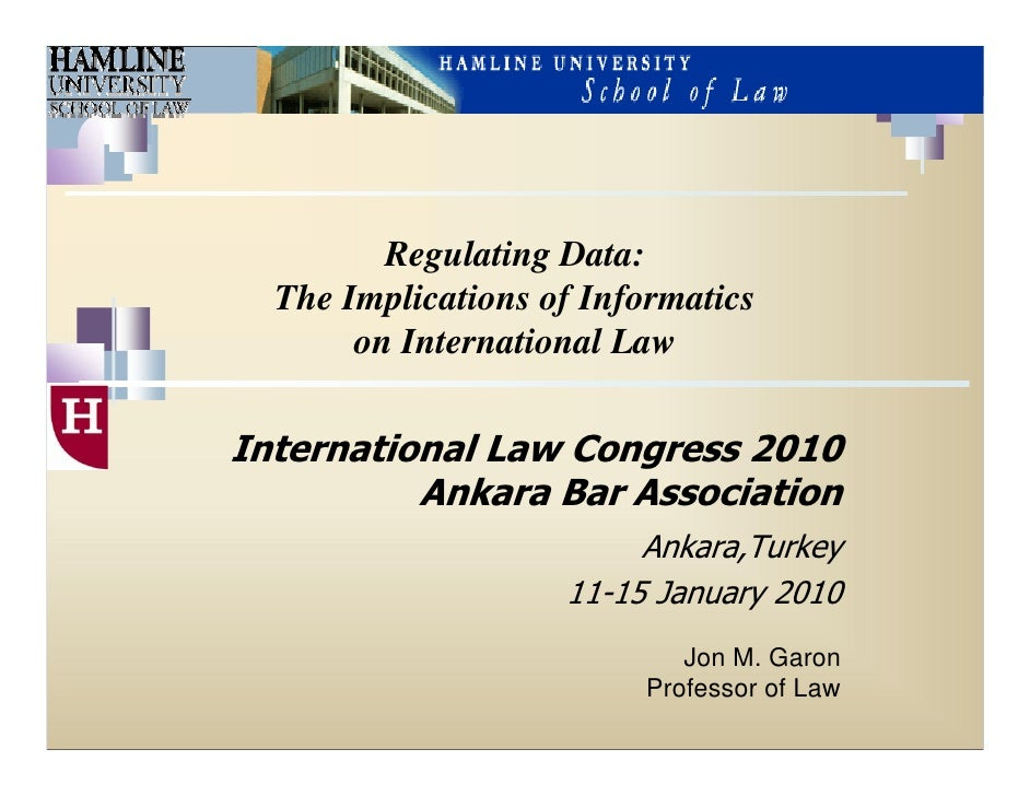 Regulating Data:   The Implications of Informatics        on International Law  International Law Congress 2010           ...