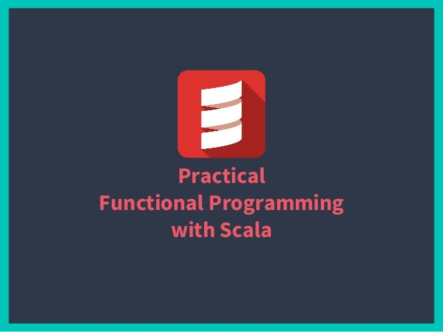 Practical Functional Programming with Scala
