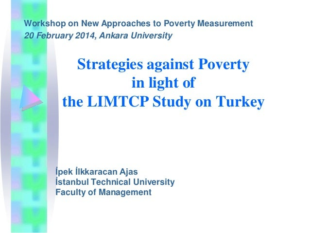 Workshop on New Approaches to Poverty Measurement 20 February 2014, Ankara University  Strategies against Poverty in light...