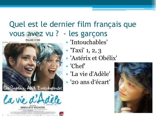 Quel est le dernier film français que vous avez vu ? - les garçons • 'Intouchables' • 'Taxi' 1, 2, 3 • 'Astérix et Obélix'...
