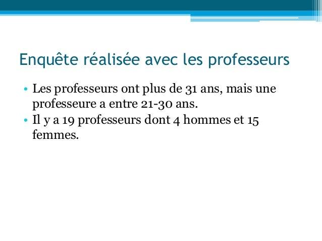 Enquête réalisée avec les professeurs • Les professeurs ont plus de 31 ans, mais une professeure a entre 21-30 ans. • Il y...