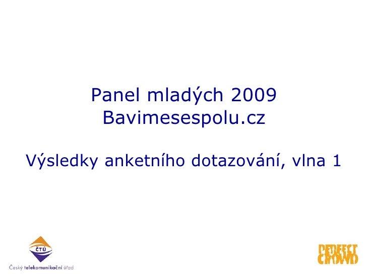 Panel mladých 2009 Bavimesespolu.cz Výsledky a nke tního dotazování, vlna 1
