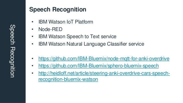 Speech RecognitionSpeechRecognition • IBM Watson IoT Platform • Node-RED • IBM Watson Speech to Text service • IBM Watson ...