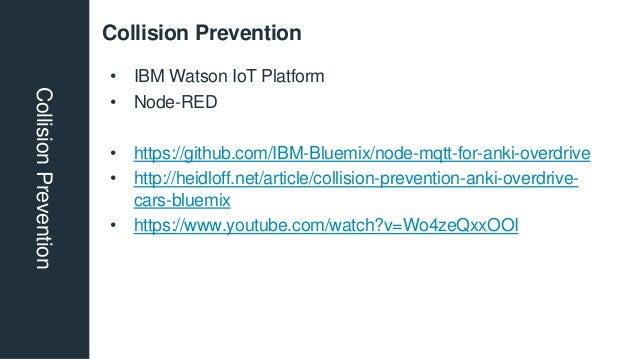 Collision PreventionCollisionPrevention • IBM Watson IoT Platform • Node-RED • https://github.com/IBM-Bluemix/node-mqtt-fo...