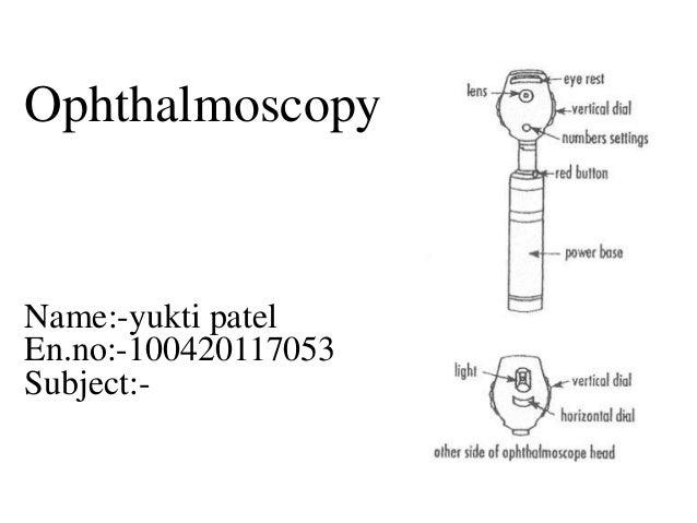 Ophthalmoscopy  Name:-yukti patel En.no:-100420117053 Subject:-