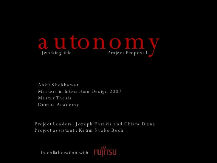 autonomy Ankit Shekhawat Masters in Interaction Design 2007 Master Thesis Domus Academy Project Leaders: Jozeph Forakis an...