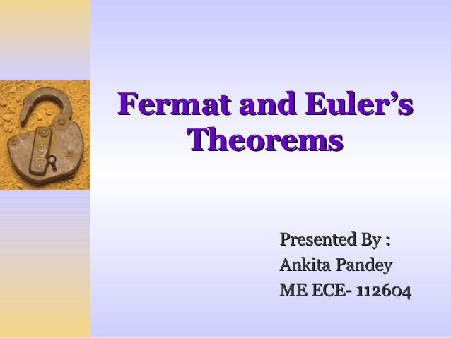 Fermat and Euler's    Theorems         Presented By :         Ankita Pandey         ME ECE- 112604